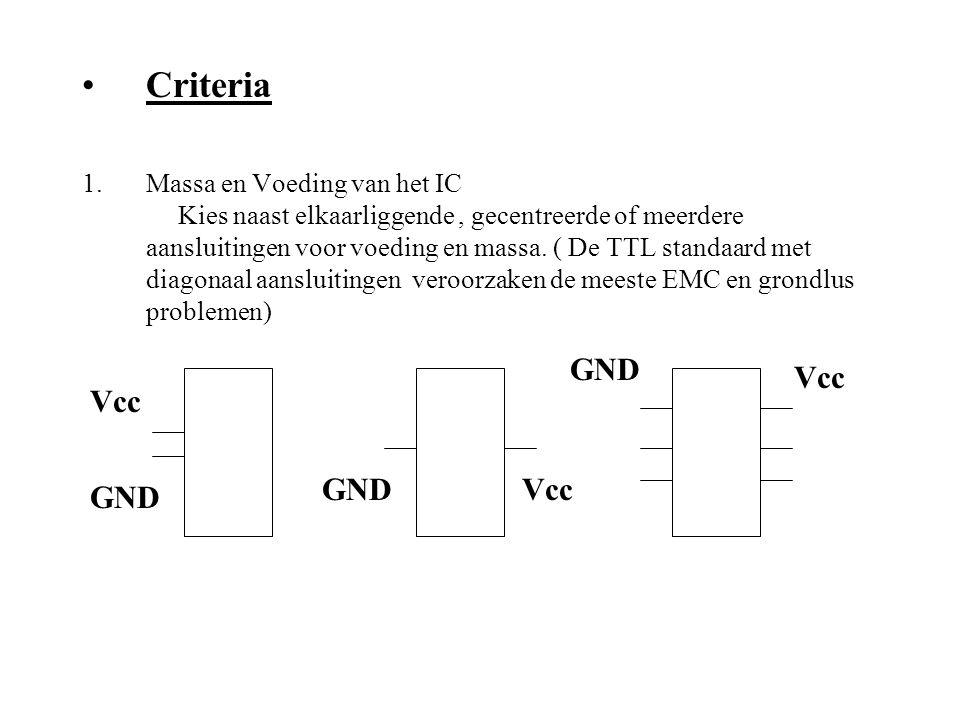 Criteria 1.Massa en Voeding van het IC Kies naast elkaarliggende, gecentreerde of meerdere aansluitingen voor voeding en massa. ( De TTL standaard met