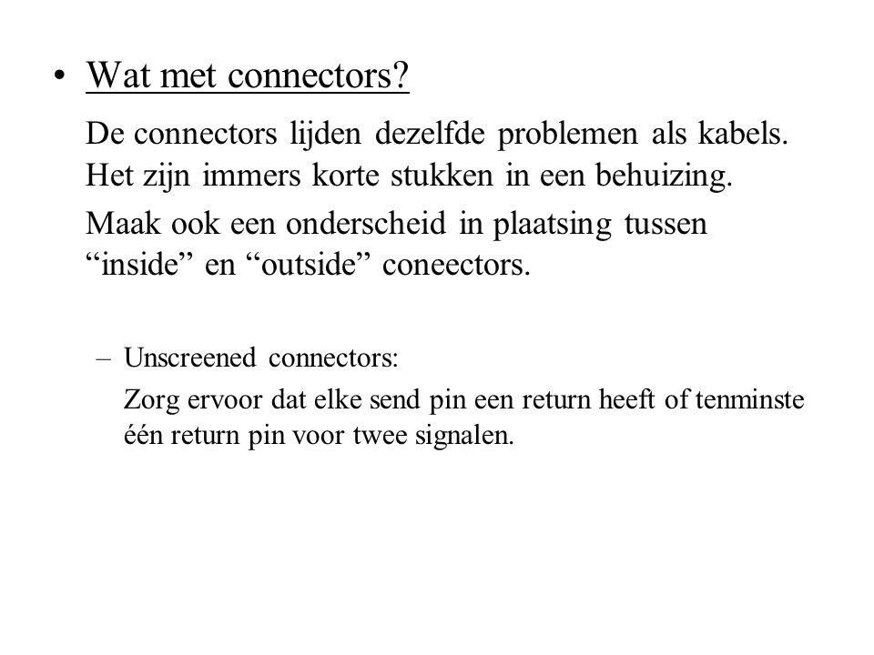 Wat met connectors? De connectors lijden dezelfde problemen als kabels. Het zijn immers korte stukken in een behuizing. Maak ook een onderscheid in pl