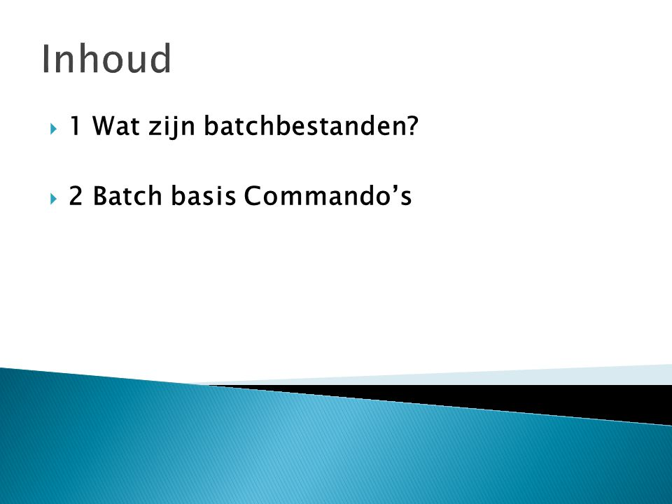 Inhoud  1 Wat zijn batchbestanden  2 Batch basis Commando's