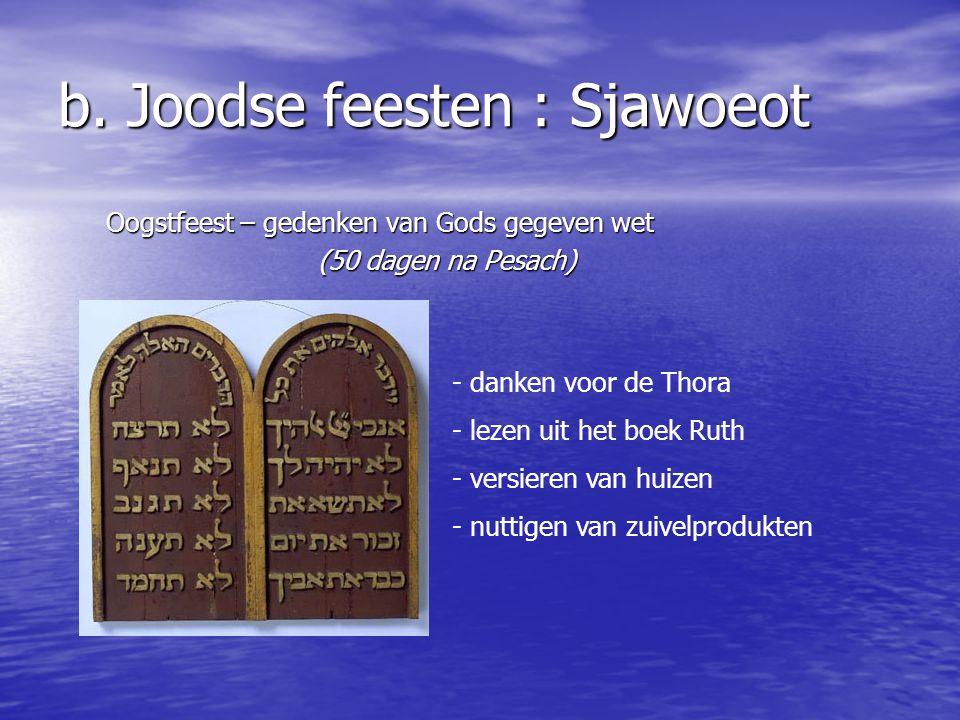b. Joodse feesten : Pesach Feest van de uittocht uit Egypte - geen brood of kruimels (verbranden) - grote schoonmaak - Seder-maaltijd met de vragen -