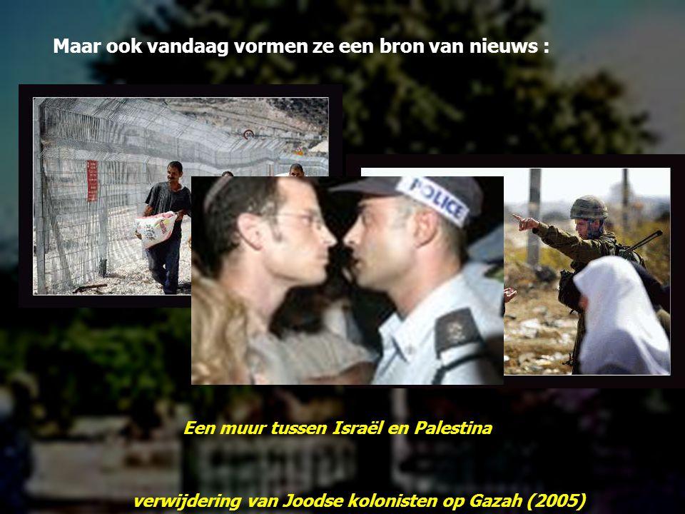 Maar ook vandaag vormen ze een bron van nieuws : Een muur tussen Israël en Palestina verwijdering van Joodse kolonisten op Gazah (2005)