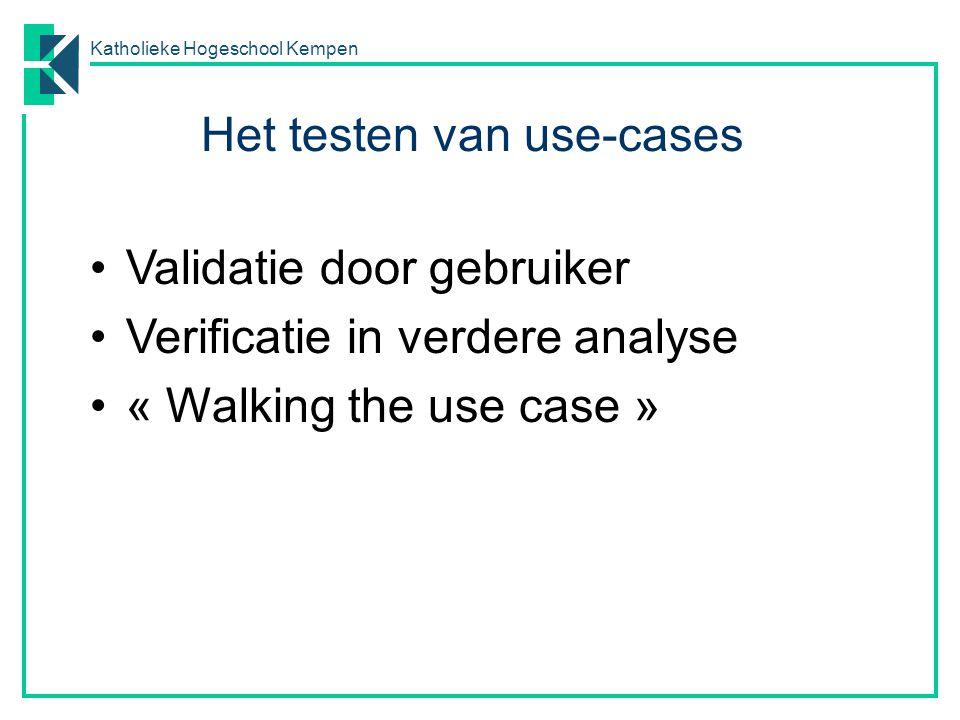 Het testen van use-cases Validatie door gebruiker Verificatie in verdere analyse « Walking the use case »