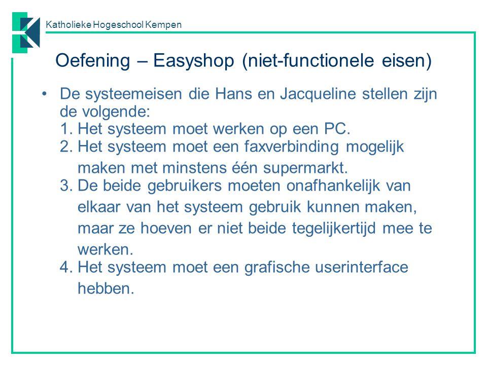 Katholieke Hogeschool Kempen Oefening – Easyshop (niet-functionele eisen) De systeemeisen die Hans en Jacqueline stellen zijn de volgende: 1. Het syst