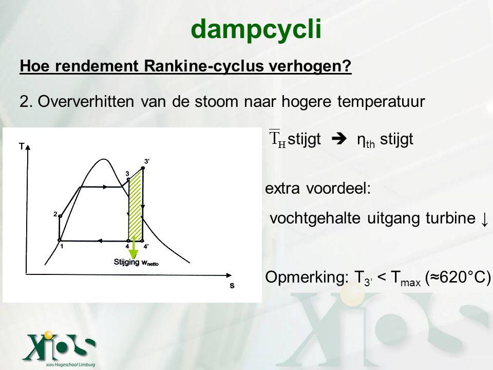 Hoe rendement Rankine-cyclus verhogen? 2. Oververhitten van de stoom naar hogere temperatuur dampcycli stijgt  η th stijgt extra voordeel: vochtgehal
