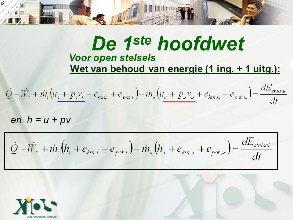 Wet van behoud van energie (1 ing. + 1 uitg.): De 1 ste hoofdwet Voor open stelsels en h = u + pv