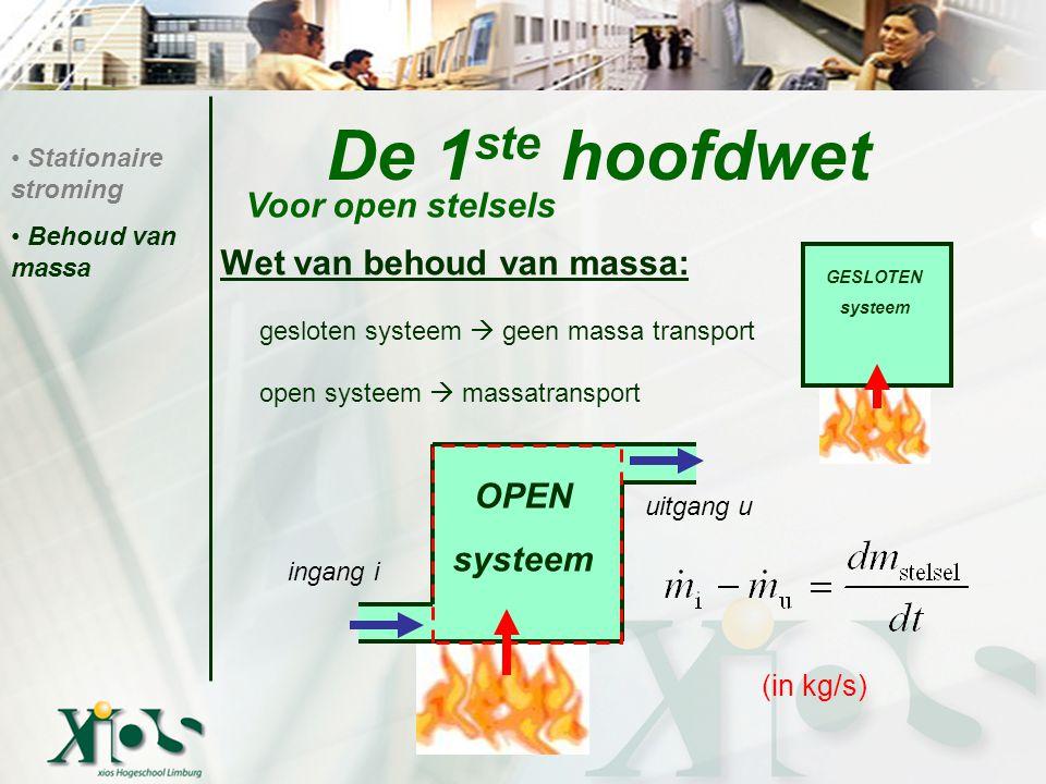 De 1 ste hoofdwet Wet van behoud van massa: gesloten systeem  geen massa transport open systeem  massatransport Stationaire stroming Behoud van massa Voor open stelsels 1 2 3 4