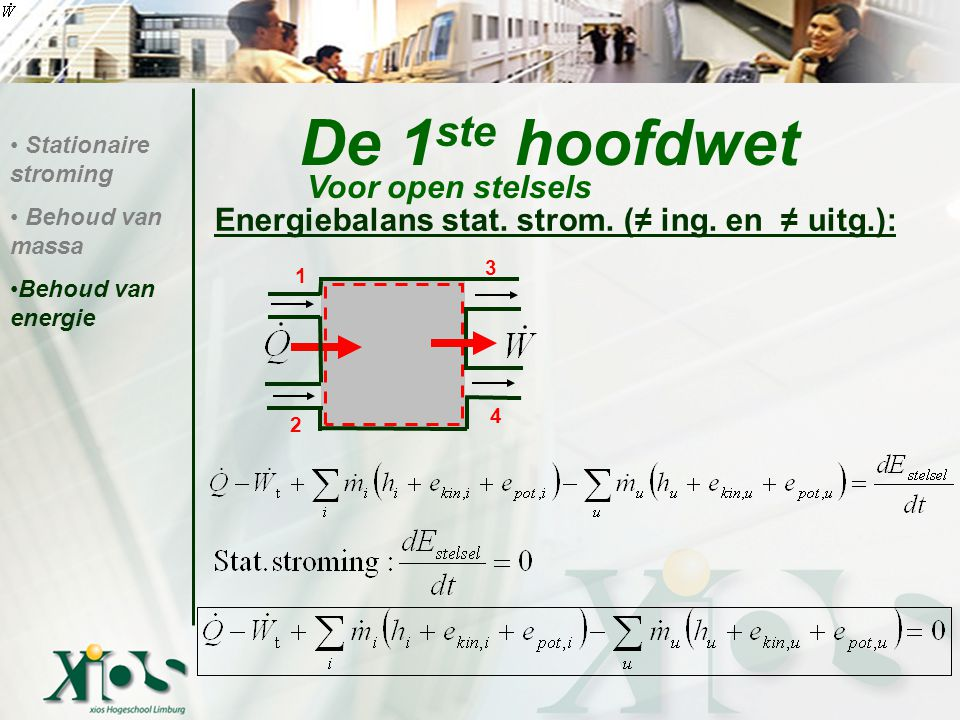 De 1 ste hoofdwet Energiebalans stat. strom. (≠ ing. en ≠ uitg.): Stationaire stroming Behoud van massa Behoud van energie Voor open stelsels 3 4 1 2