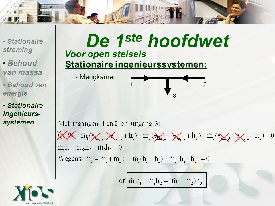 Stationaire ingenieurssystemen: - Mengkamer De 1 ste hoofdwet Voor open stelsels Stationaire stroming Behoud van massa Behoud van energie Stationaire