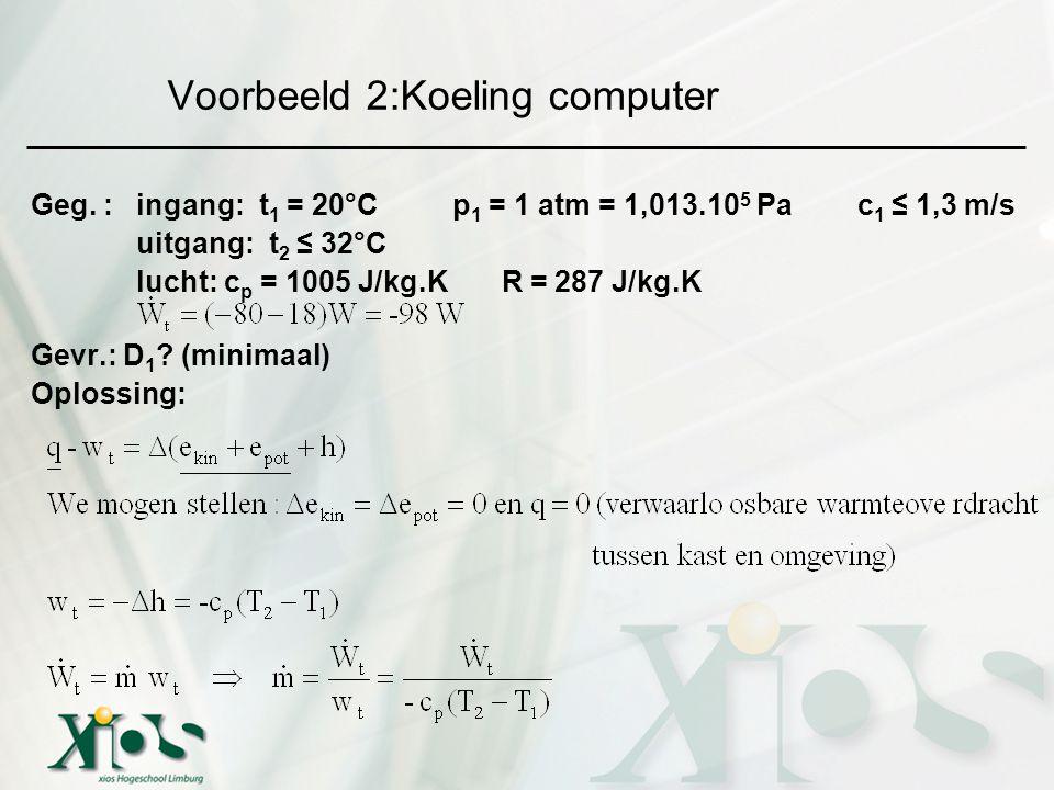 Geg. : ingang: t 1 = 20°Cp 1 = 1 atm = 1,013.10 5 Pa c 1 ≤ 1,3 m/s uitgang: t 2 ≤ 32°C lucht: c p = 1005 J/kg.K R = 287 J/kg.K Gevr.: D 1 ? (minimaal)