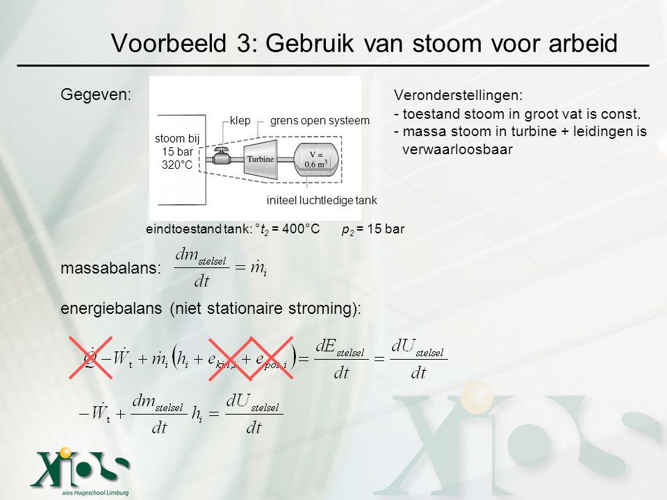 Voorbeeld 3: Gebruik van stoom voor arbeid Gegeven: Veronderstellingen: - toestand stoom in groot vat is const. - massa stoom in turbine + leidingen i