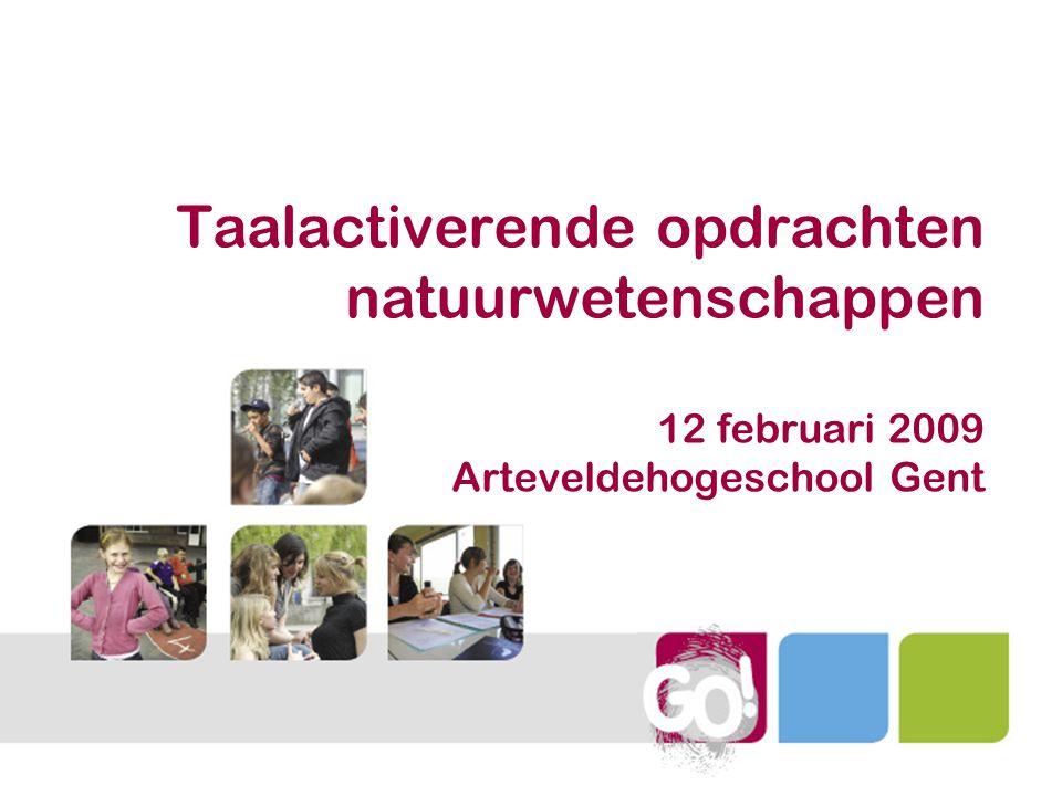 Taalactiverende opdrachten natuurwetenschappen 12 februari 2009 Arteveldehogeschool Gent