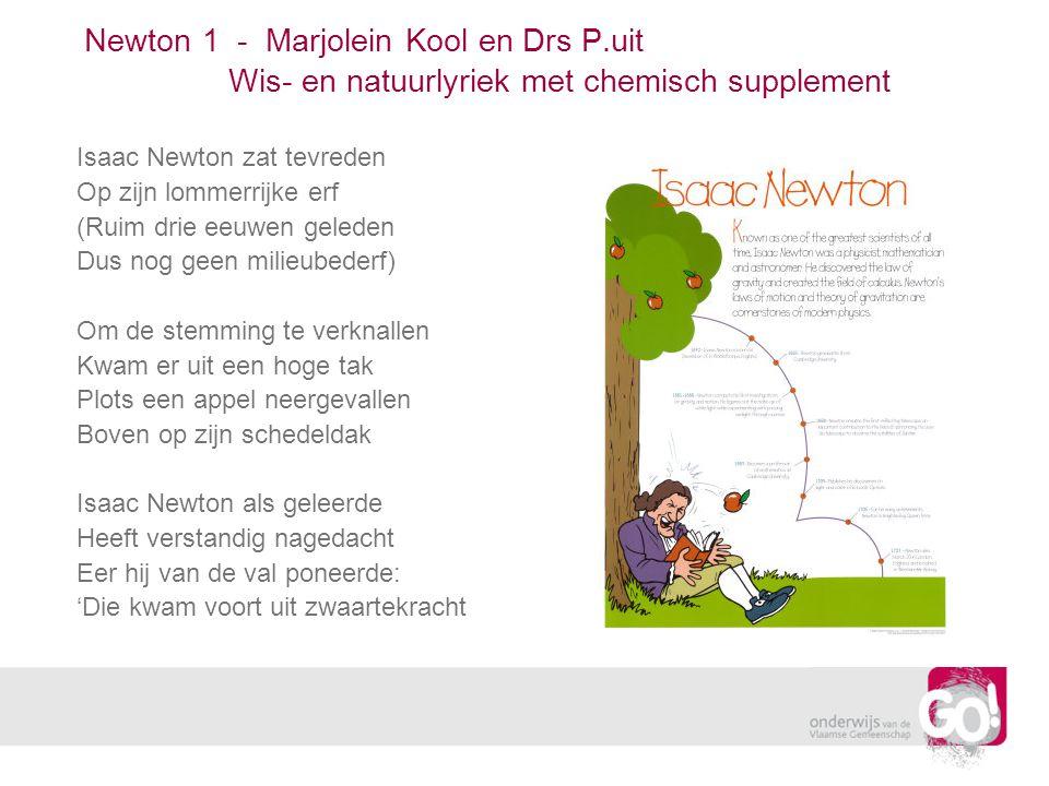 Newton 1 - Marjolein Kool en Drs P.uit Wis- en natuurlyriek met chemisch supplement Isaac Newton zat tevreden Op zijn lommerrijke erf (Ruim drie eeuwe