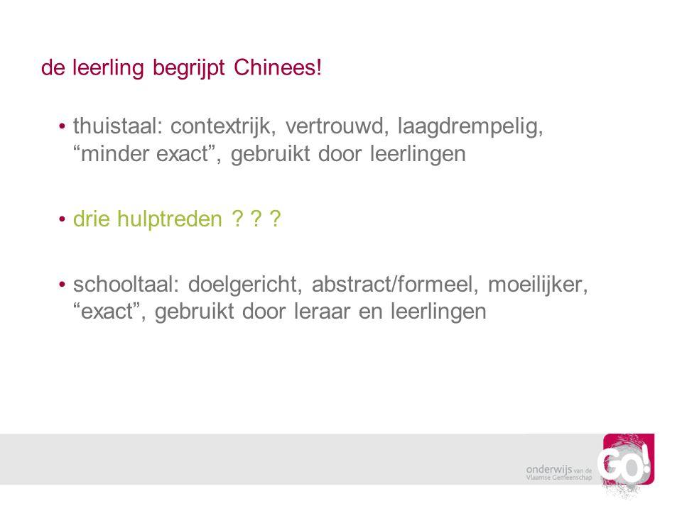 """de leerling begrijpt Chinees! thuistaal: contextrijk, vertrouwd, laagdrempelig, """"minder exact"""", gebruikt door leerlingen drie hulptreden ? ? ? schoolt"""