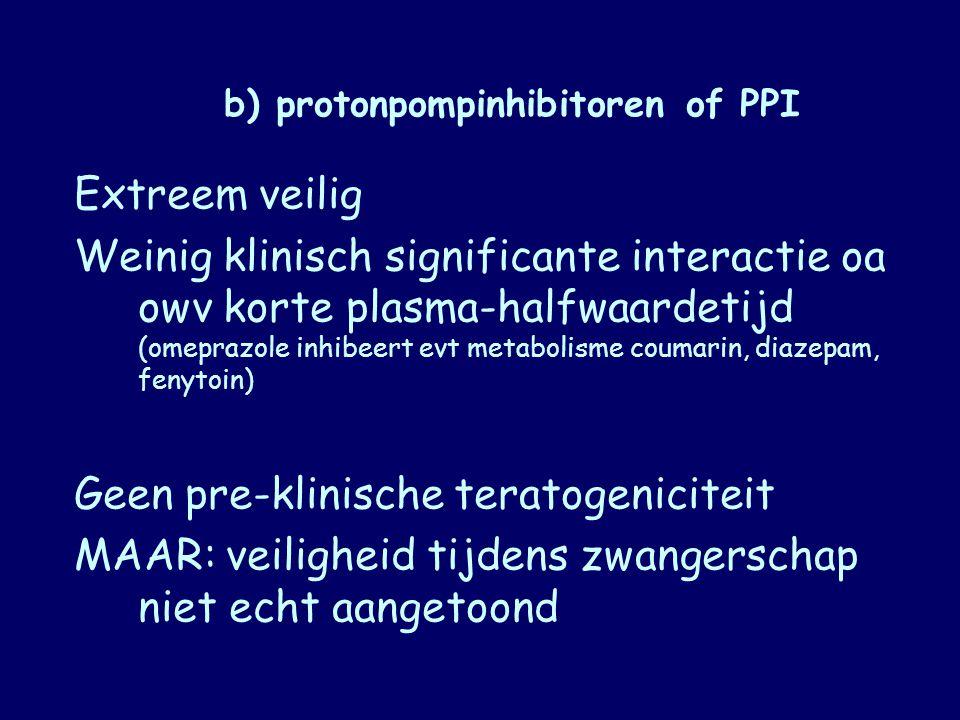 b) protonpompinhibitoren of PPI Extreem veilig Weinig klinisch significante interactie oa owv korte plasma-halfwaardetijd (omeprazole inhibeert evt me