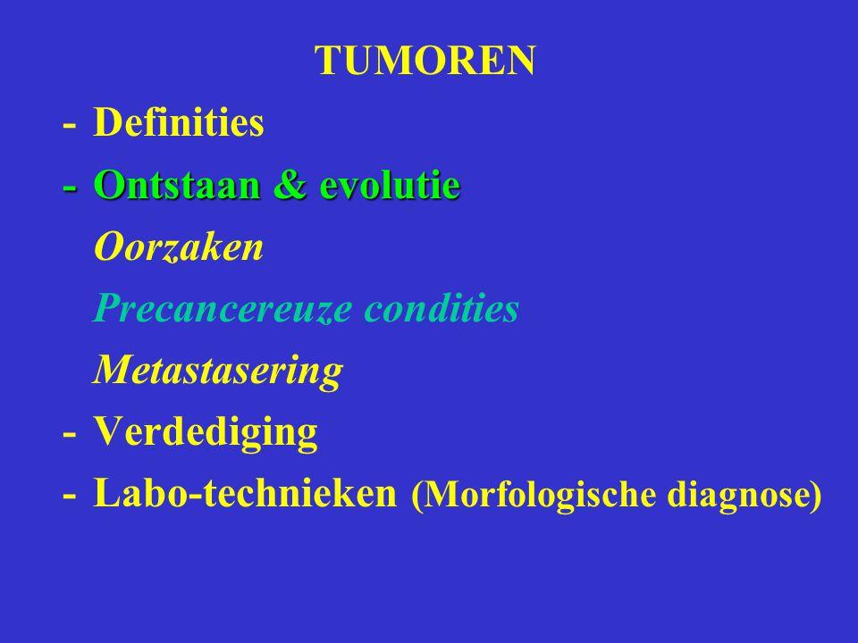 TUMOREN -Definities -Ontstaan & evolutie Oorzaken Precancereuze condities Metastasering -Verdediging -Labo-technieken (Morfologische diagnose)