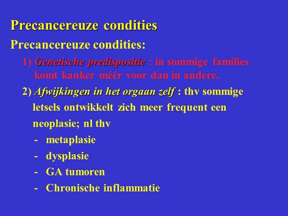 Precancereuze condities Precancereuze condities: Genetische predispositie 1)Genetische predispositie : in sommige families komt kanker méér voor dan i