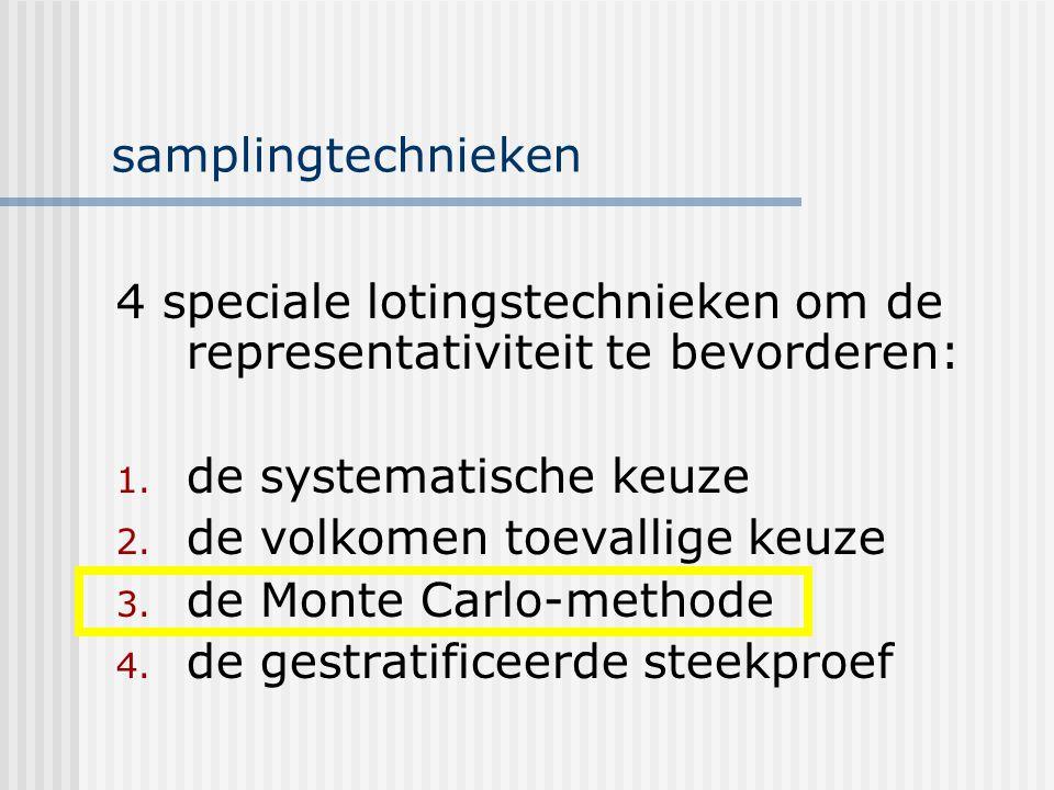 samplingtechnieken 4 speciale lotingstechnieken om de representativiteit te bevorderen: 1. de systematische keuze 2. de volkomen toevallige keuze 3. d