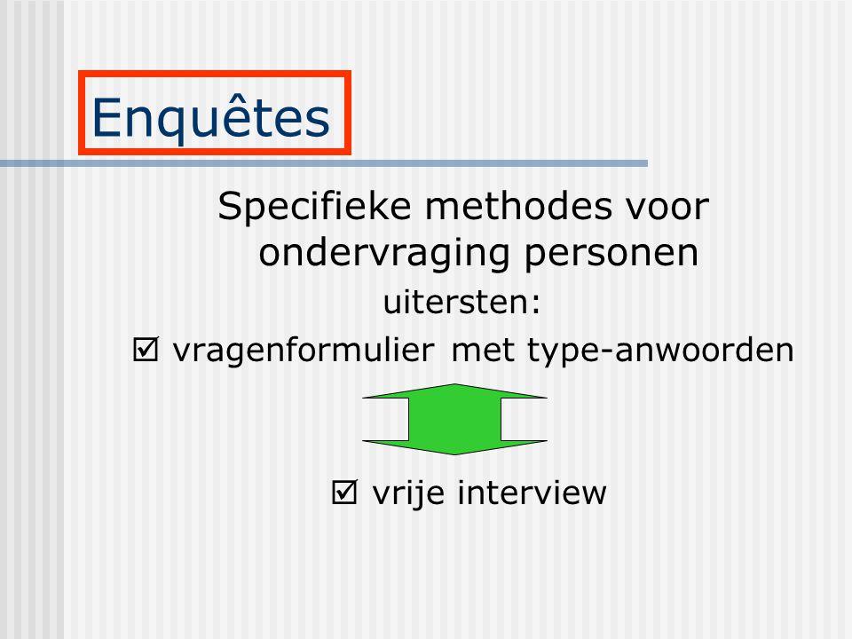 Specifieke methodes voor ondervraging personen uitersten:  vragenformulier met type-anwoorden  vrije interview Enquêtes