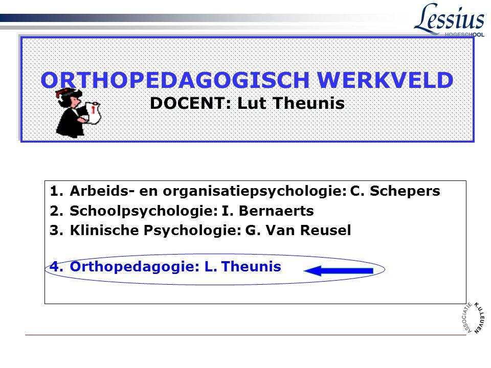 ORTHOPEDAGOGISCH WERKVELD DOCENT: Lut Theunis 1.Arbeids- en organisatiepsychologie: C. Schepers 2.Schoolpsychologie: I. Bernaerts 3.Klinische Psycholo