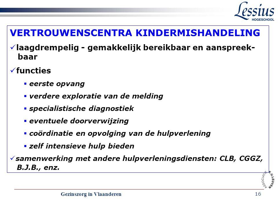 Gezinszorg in Vlaanderen 16 VERTROUWENSCENTRA KINDERMISHANDELING laagdrempelig - gemakkelijk bereikbaar en aanspreek- baar functies  eerste opvang 
