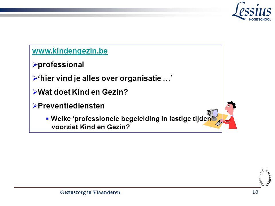 Gezinszorg in Vlaanderen 18 www.kindengezin.be  professional  'hier vind je alles over organisatie …'  Wat doet Kind en Gezin?  Preventiediensten