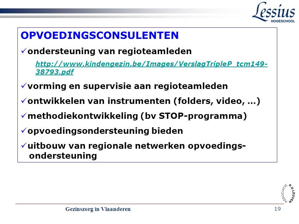 Gezinszorg in Vlaanderen 19 OPVOEDINGSCONSULENTEN ondersteuning van regioteamleden http://www.kindengezin.be/Images/VerslagTripleP_tcm149- 38793.pdf v