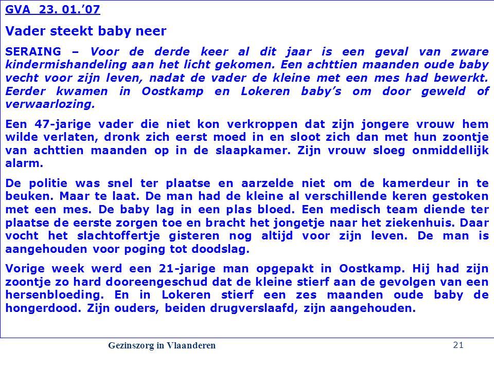 Gezinszorg in Vlaanderen 21 GVA 23. 01.'07 Vader steekt baby neer SERAING – Voor de derde keer al dit jaar is een geval van zware kindermishandeling a