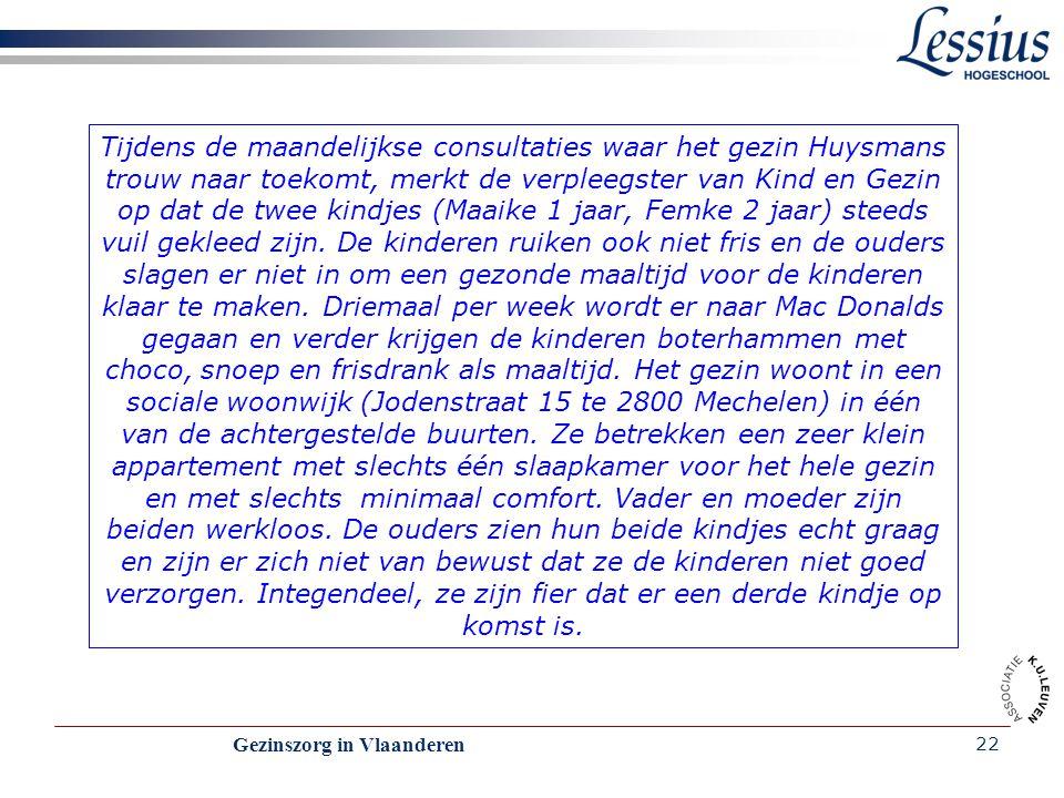 Gezinszorg in Vlaanderen 22 Tijdens de maandelijkse consultaties waar het gezin Huysmans trouw naar toekomt, merkt de verpleegster van Kind en Gezin o