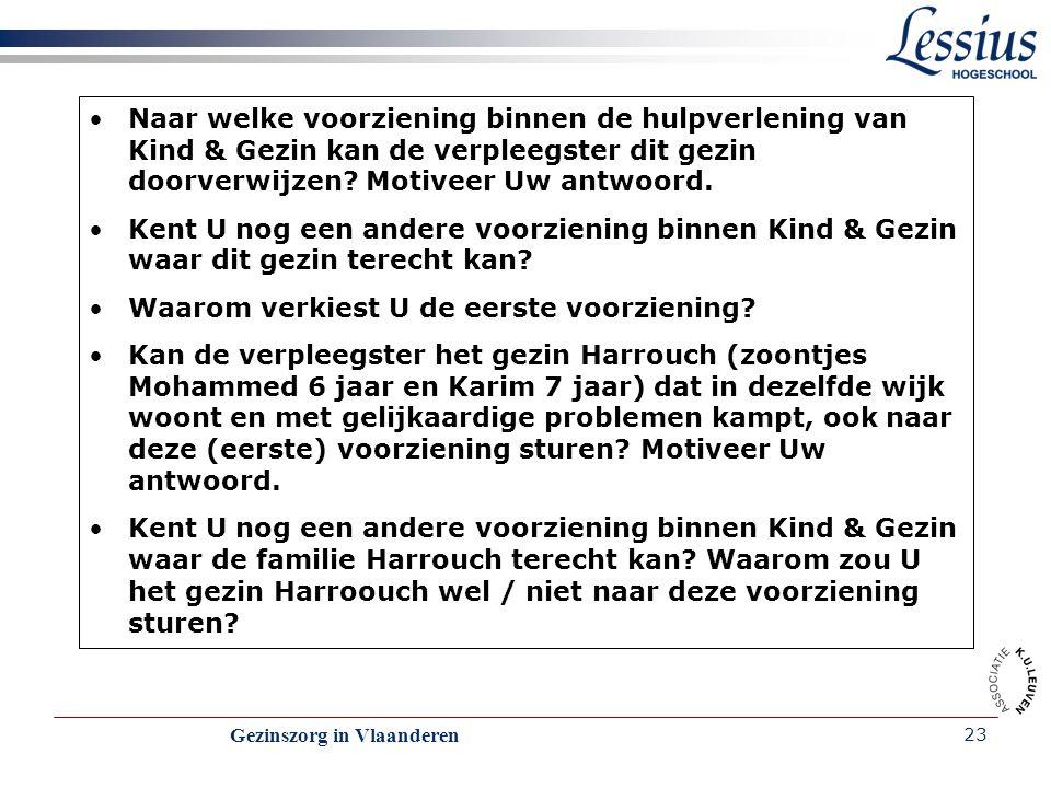 Gezinszorg in Vlaanderen 23 Naar welke voorziening binnen de hulpverlening van Kind & Gezin kan de verpleegster dit gezin doorverwijzen? Motiveer Uw a