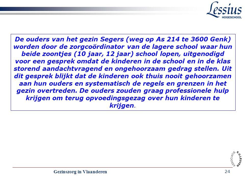 Gezinszorg in Vlaanderen 24 De ouders van het gezin Segers (weg op As 214 te 3600 Genk) worden door de zorgcoördinator van de lagere school waar hun b