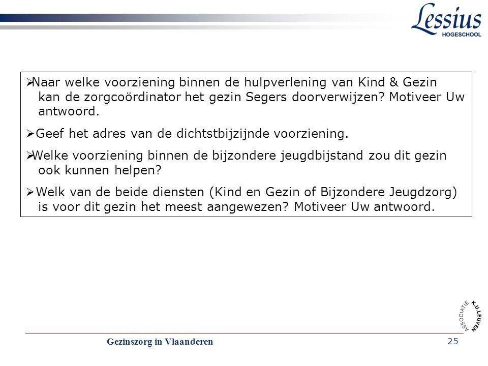 Gezinszorg in Vlaanderen 25  Naar welke voorziening binnen de hulpverlening van Kind & Gezin kan de zorgcoördinator het gezin Segers doorverwijzen? M