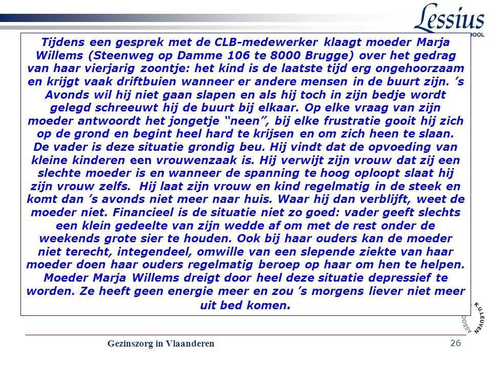 Gezinszorg in Vlaanderen 26 Tijdens een gesprek met de CLB-medewerker klaagt moeder Marja Willems (Steenweg op Damme 106 te 8000 Brugge) over het gedr
