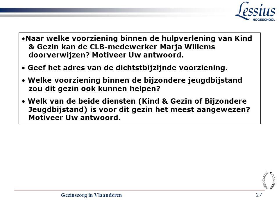 Gezinszorg in Vlaanderen 27 Naar welke voorziening binnen de hulpverlening van Kind & Gezin kan de CLB-medewerker Marja Willems doorverwijzen? Motivee