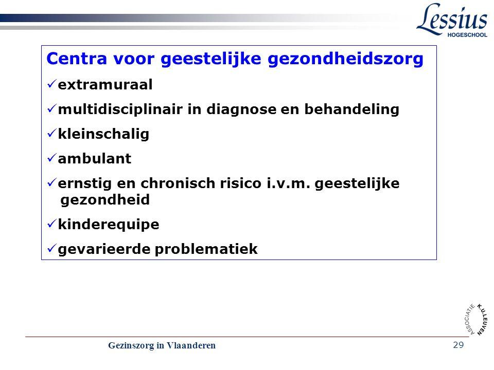 Gezinszorg in Vlaanderen 29 Centra voor geestelijke gezondheidszorg extramuraal multidisciplinair in diagnose en behandeling kleinschalig ambulant ern