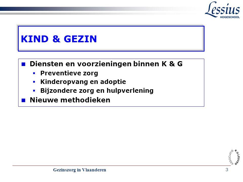 Gezinszorg in Vlaanderen 3 KIND & GEZIN Diensten en voorzieningen binnen K & G  Preventieve zorg  Kinderopvang en adoptie  Bijzondere zorg en hulpv