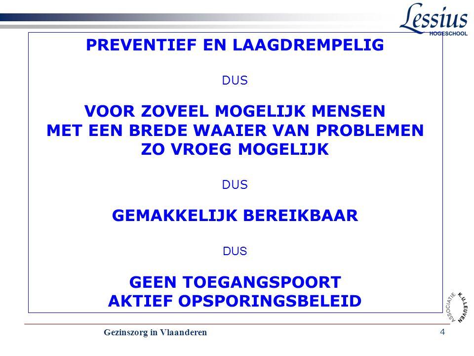 Gezinszorg in Vlaanderen 5 Preventieve zorg van K & G Prenatale consultatiebureaus Neonatale consultatiebureaus Opvoedingsconsulenten gezinsondersteuners Inloopteams in kansarme buurten Steun aan initiatieven rond opvoedingsondersteuning  (opvoedingswinkels)