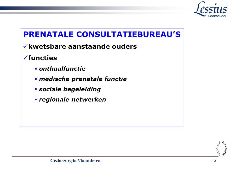 Gezinszorg in Vlaanderen 7 NEONATALE CONSULTATIEBUREAUS regioteamleden: verpleegkundige + vrijwilligers + arts + (gezinsondersteuner) 0 – 3 jaar bezoeken aan huis + 10 consultaties  medisch  vaccinaties  vragen en behoeften – zorgvraag – van de ouders  opvolgen van ontwikkeling extra huisbezoeken indien nodig (geacht) detecteren van risicogezinnen of –situaties opvoedingsondersteuning  consultaties  methodieken (vb STOP-programma) respect voor de (verantwoordelijkheid) van de ouders