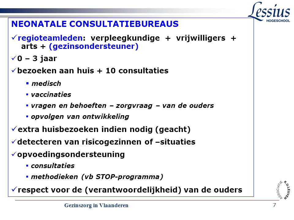 Gezinszorg in Vlaanderen 7 NEONATALE CONSULTATIEBUREAUS regioteamleden: verpleegkundige + vrijwilligers + arts + (gezinsondersteuner) 0 – 3 jaar bezoe