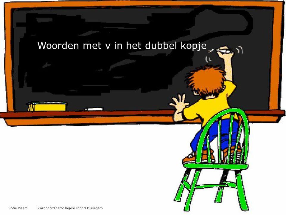 Woorden met v in het dubbel kopje Sofie Baert Zorgcoördinator lagere school Bissegem
