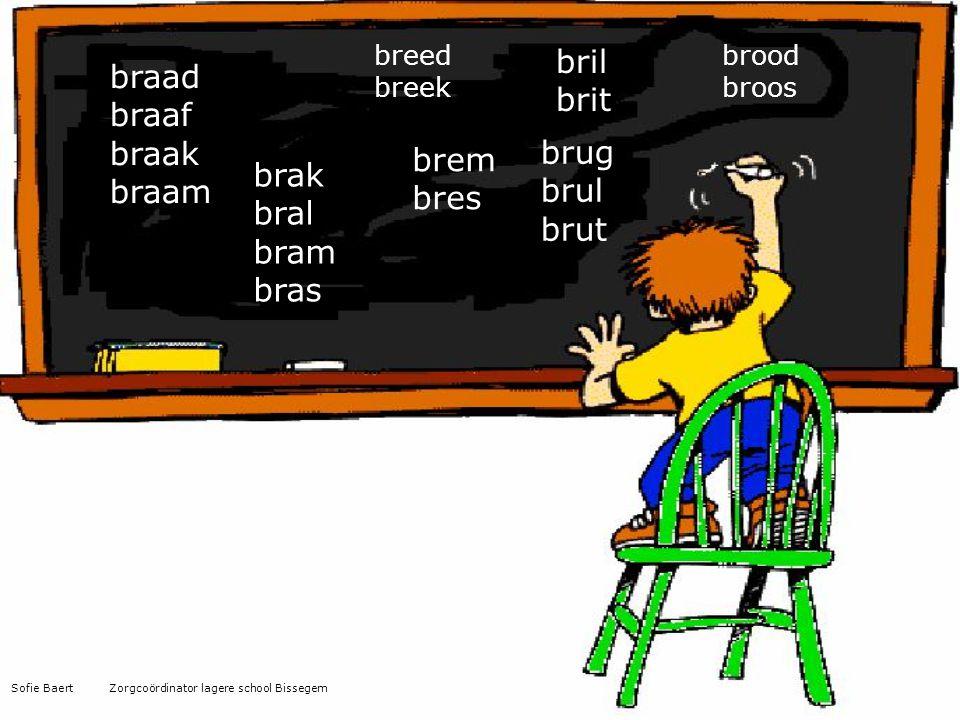braad braaf braak braam brak bral bram bras breed breek brem bres bril brit brood broos brug brul brut Sofie Baert Zorgcoördinator lagere school Bisse