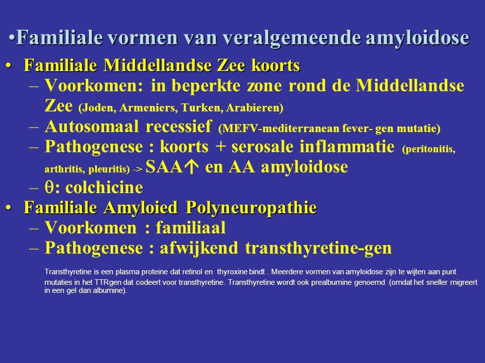 Familiale vormen van veralgemeende amyloidoseFamiliale vormen van veralgemeende amyloidose Familiale Middellandse Zee koortsFamiliale Middellandse Zee