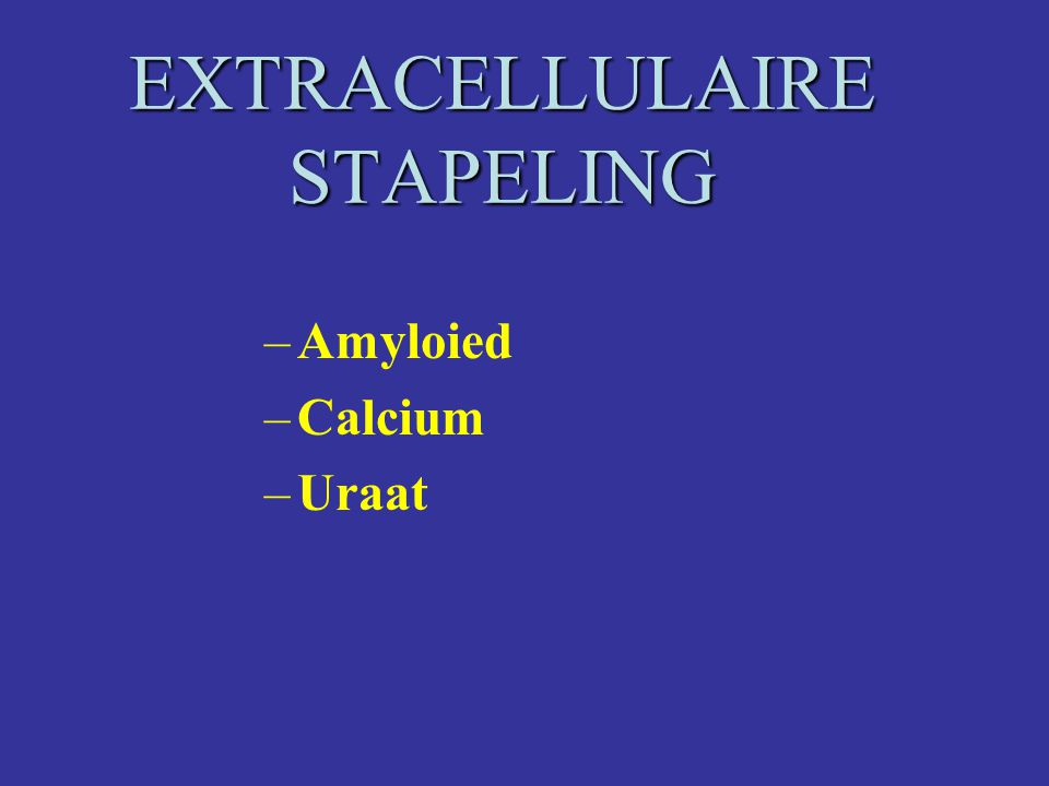 EXTRACELLULAIRE STAPELING –Amyloied –Calcium –Uraat