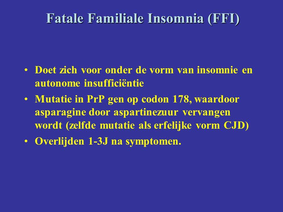 Fatale Familiale Insomnia (FFI) Doet zich voor onder de vorm van insomnie en autonome insufficiëntie Mutatie in PrP gen op codon 178, waardoor asparagine door aspartinezuur vervangen wordt (zelfde mutatie als erfelijke vorm CJD) Overlijden 1-3J na symptomen.