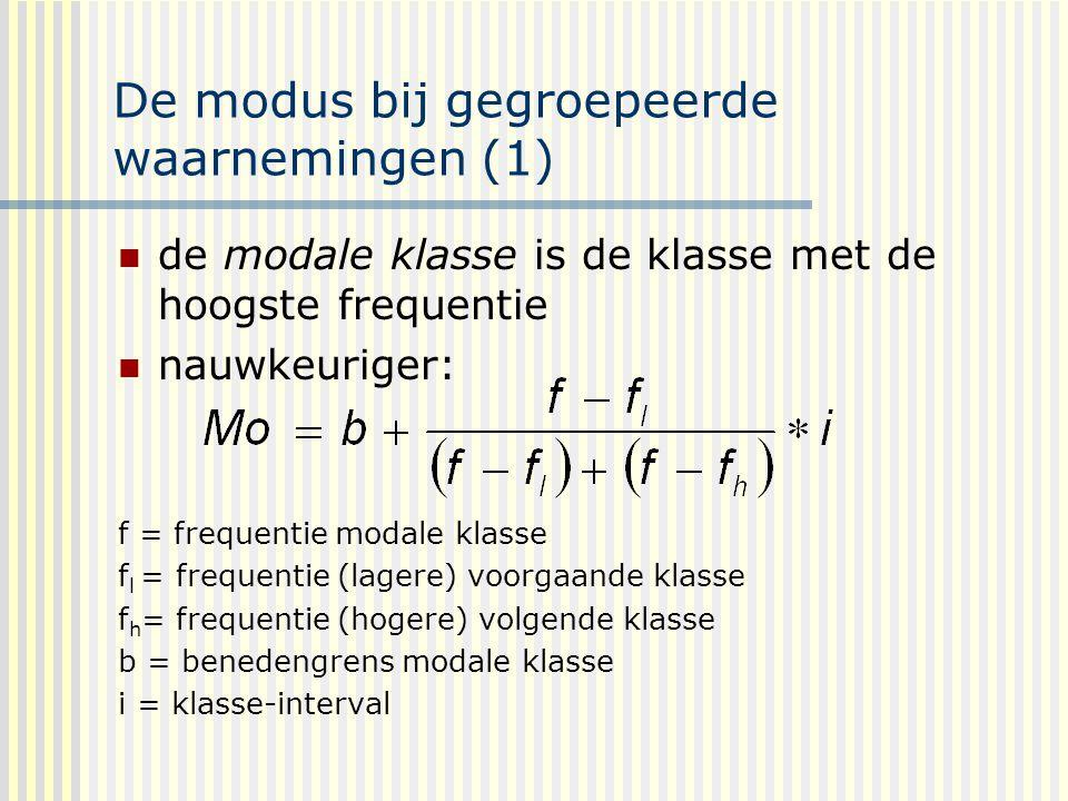 De modus bij gegroepeerde waarnemingen (1) de modale klasse is de klasse met de hoogste frequentie nauwkeuriger: f = frequentie modale klasse f l = frequentie (lagere) voorgaande klasse f h = frequentie (hogere) volgende klasse b = benedengrens modale klasse i = klasse-interval