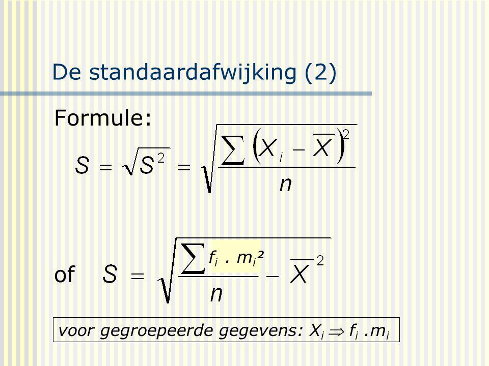 De standaardafwijking (2) Formule: of voor gegroepeerde gegevens: X i  f i.m i f i. m i ²