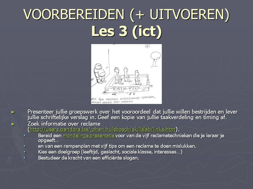 VOORBEREIDEN (+ UITVOEREN) Les 3 (ict) ► Presenteer jullie groepswerk over het vooroordeel dat jullie willen bestrijden en lever jullie schriftelijke