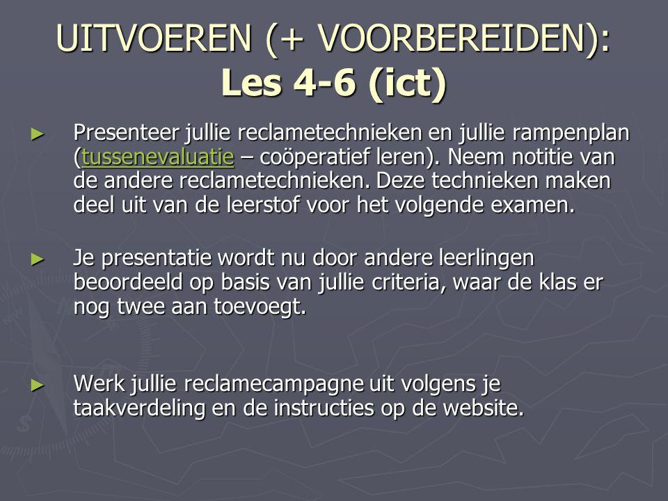 UITVOEREN (+ VOORBEREIDEN): Les 4-6 (ict) ► Presenteer jullie reclametechnieken en jullie rampenplan (tussenevaluatie – coöperatief leren). Neem notit