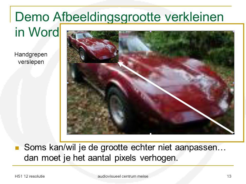 H51 12 resolutie audiovisueel centrum meise 13 Demo Afbeeldingsgrootte verkleinen in Word Soms kan/wil je de grootte echter niet aanpassen… dan moet j