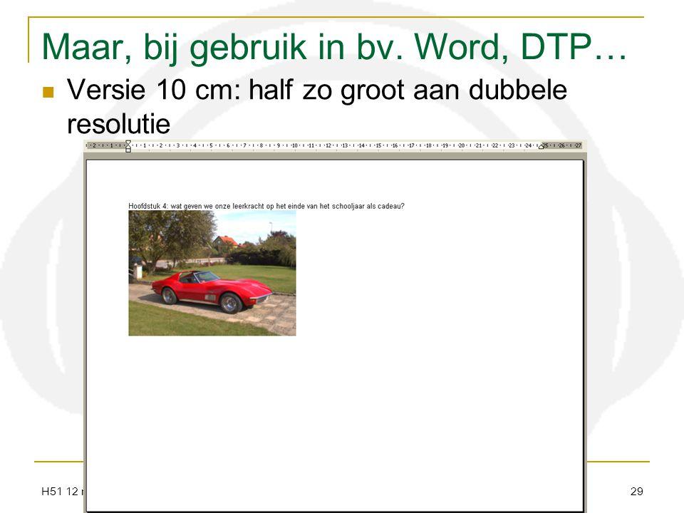 H51 12 resolutie audiovisueel centrum meise 29 Maar, bij gebruik in bv. Word, DTP… Versie 10 cm: half zo groot aan dubbele resolutie