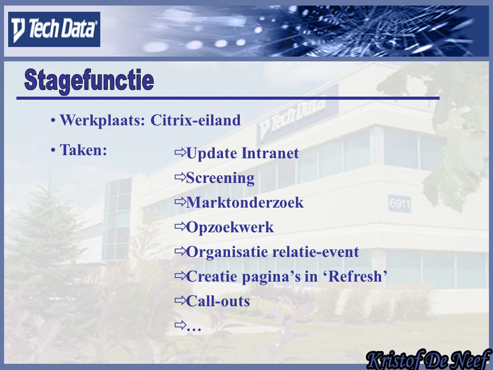 Werkplaats: Citrix-eiland Taken:  Screening  Call-outs  Opzoekwerk  Marktonderzoek  Creatie pagina's in 'Refresh'  Update Intranet  Organisatie relatie-event  …
